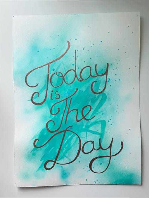 today is the day inspirational poster